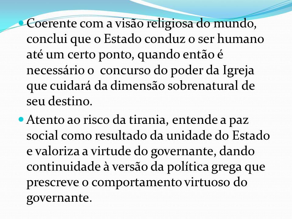 Coerente com a visão religiosa do mundo, conclui que o Estado conduz o ser humano até um certo ponto, quando então é necessário o concurso do poder da