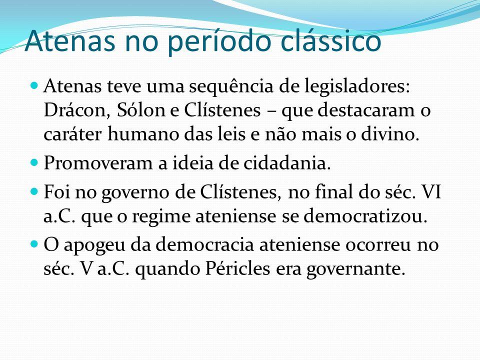 Atenas no período clássico Atenas teve uma sequência de legisladores: Drácon, Sólon e Clístenes – que destacaram o caráter humano das leis e não mais
