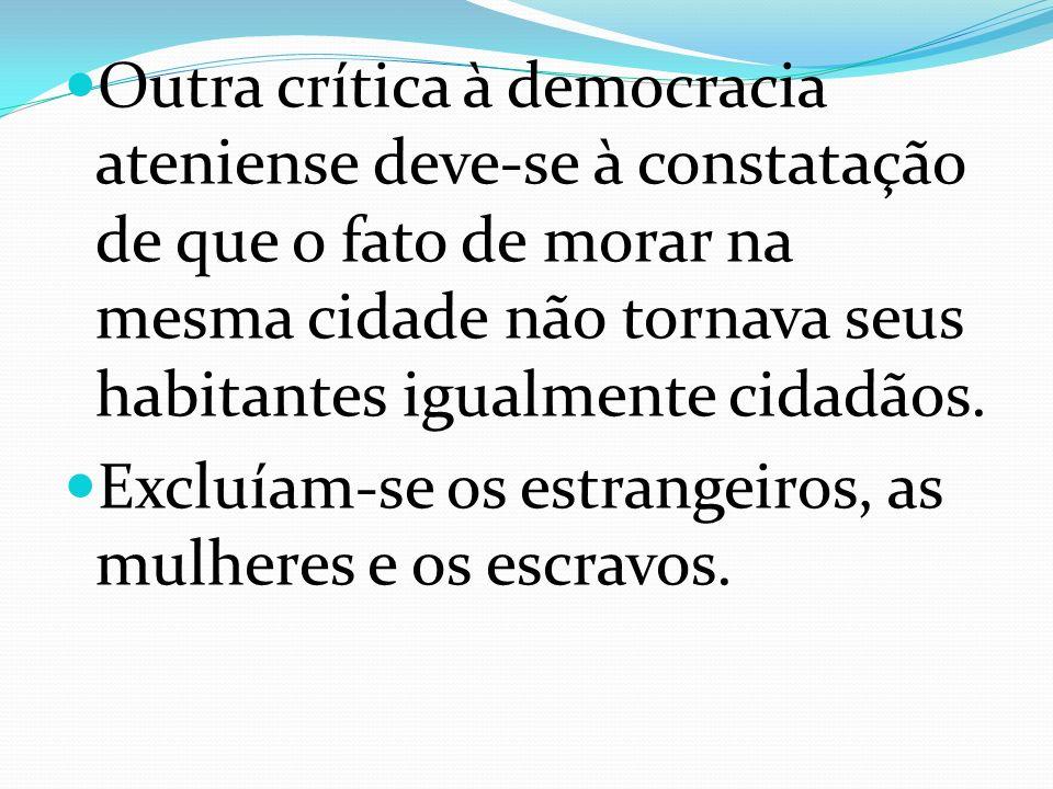 Outra crítica à democracia ateniense deve-se à constatação de que o fato de morar na mesma cidade não tornava seus habitantes igualmente cidadãos. Exc