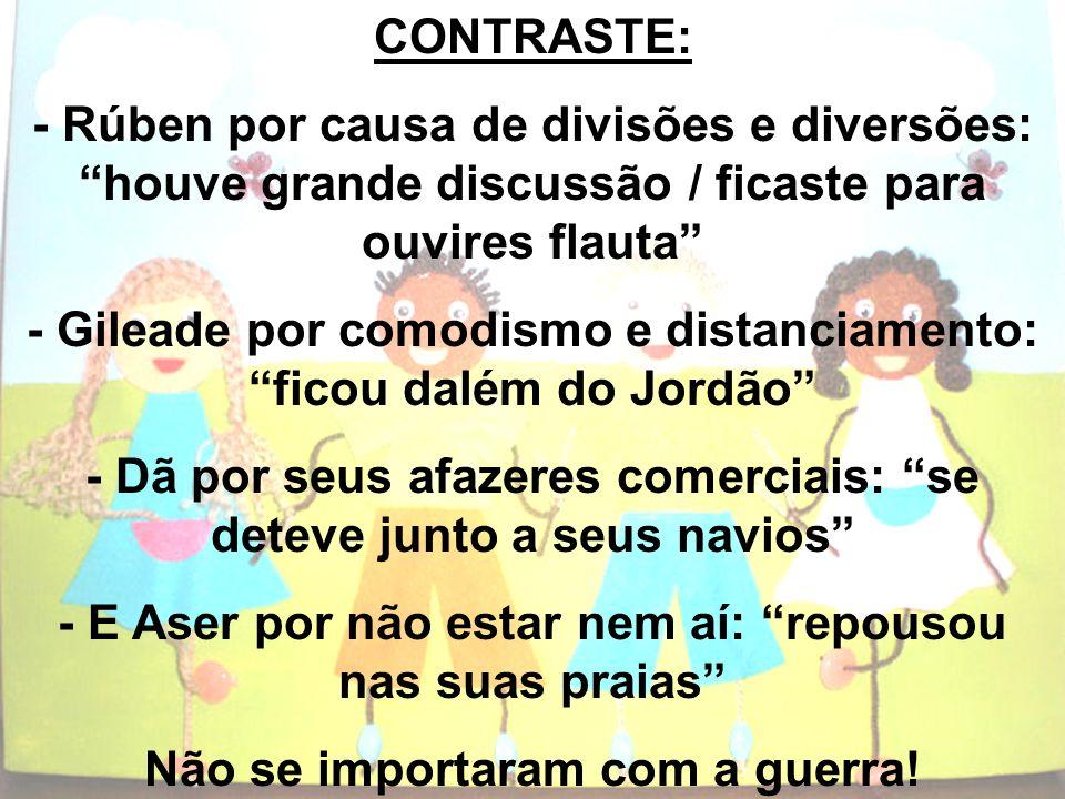 CONTRASTE: - Rúben por causa de divisões e diversões: houve grande discussão / ficaste para ouvires flauta - Gileade por comodismo e distanciamento: f