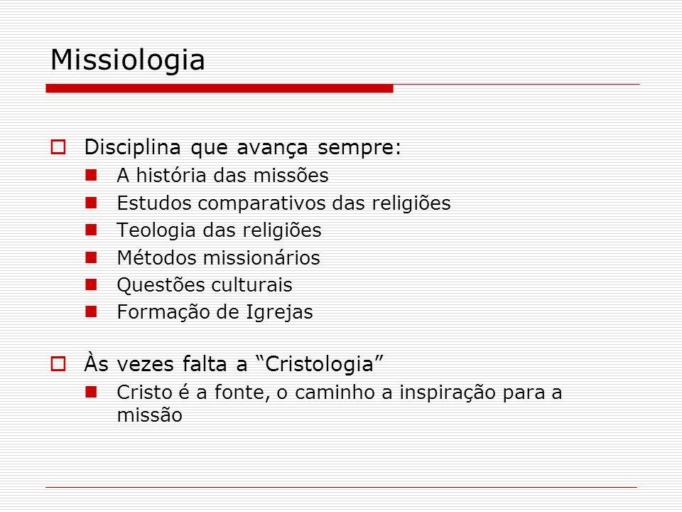 Missiologia Disciplina que avança sempre: A história das missões Estudos comparativos das religiões Teologia das religiões Métodos missionários Questõ