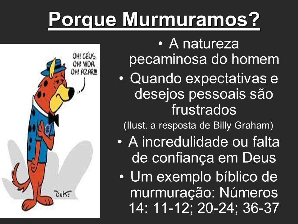 Textos bíblicos que nos levam à ações que curam a murmuração: João 6:35 Filipenses 4:11 Filipenses 2:14 / 4:4 / I Tessalonicenses 5: 16 e 18