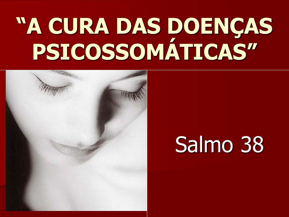 A CURA DAS DOENÇAS PSICOSSOMÁTICAS Salmo 38