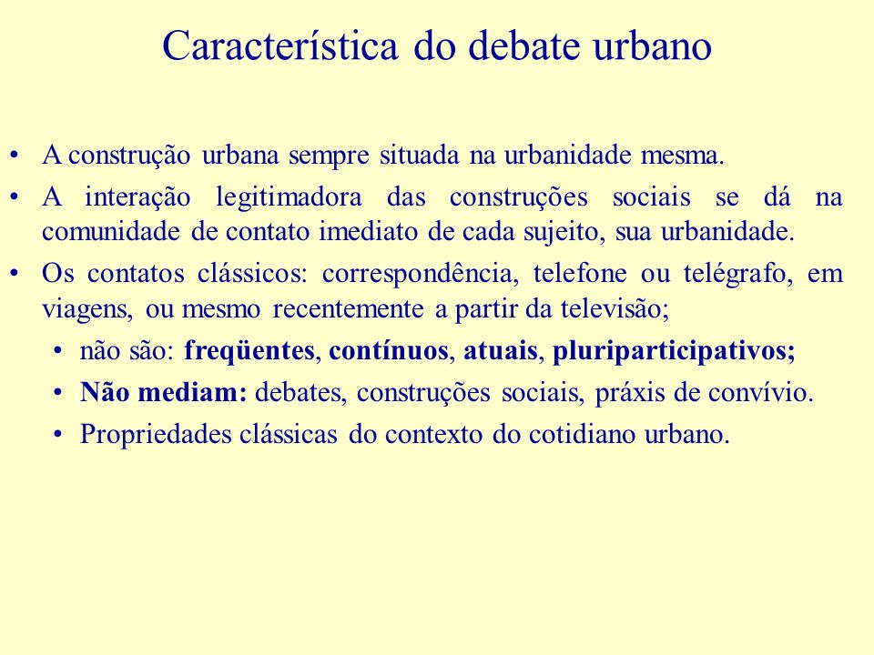Característica do debate urbano A construção urbana sempre situada na urbanidade mesma.