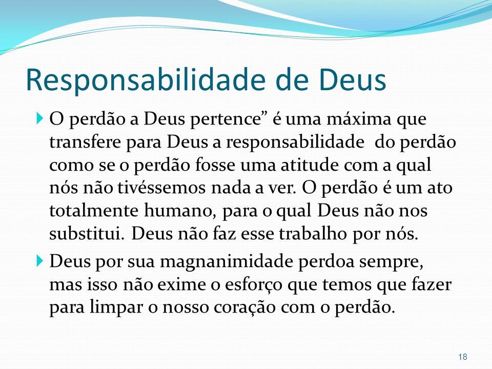 Responsabilidade de Deus O perdão a Deus pertence é uma máxima que transfere para Deus a responsabilidade do perdão como se o perdão fosse uma atitude