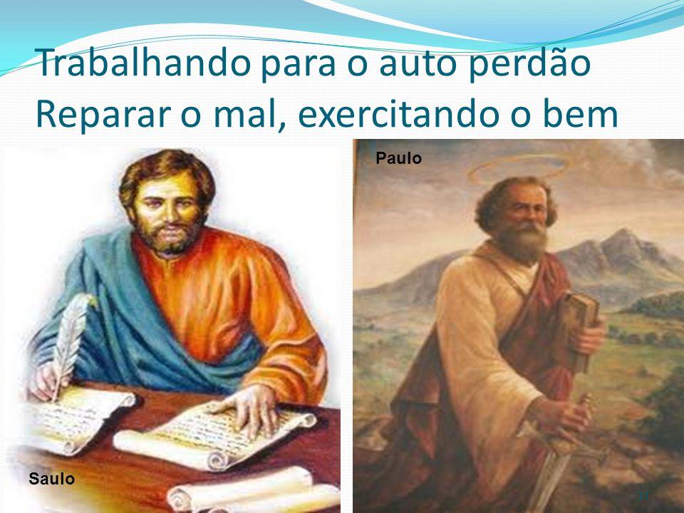 Trabalhando para o auto perdão Reparar o mal, exercitando o bem Saulo Paulo 31
