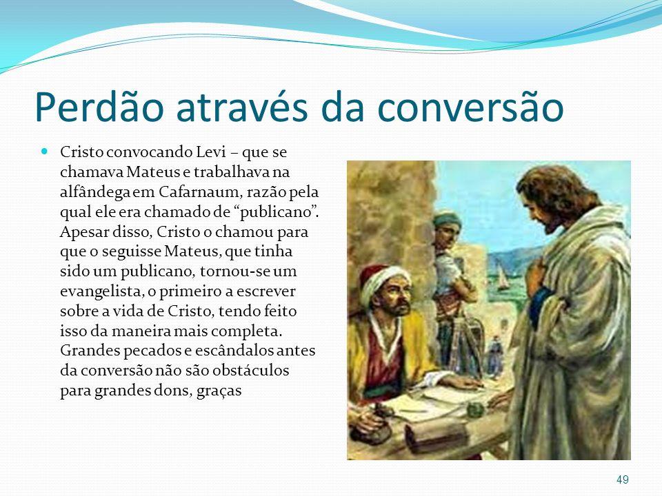 Perdão através da conversão Cristo convocando Levi – que se chamava Mateus e trabalhava na alfândega em Cafarnaum, razão pela qual ele era chamado de