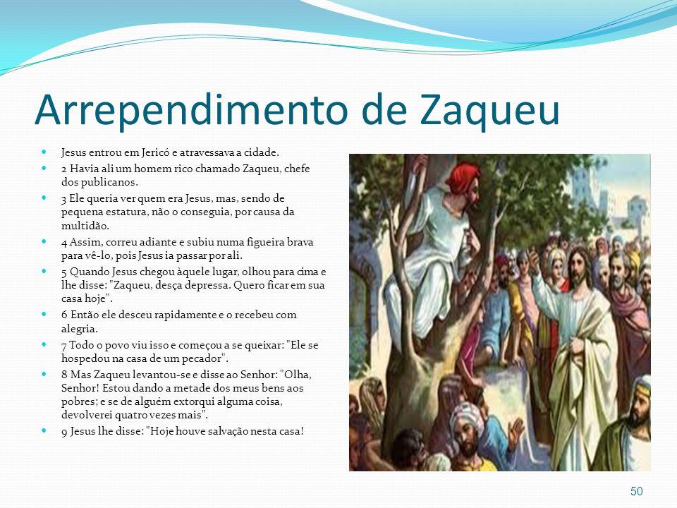 Arrependimento de Zaqueu Jesus entrou em Jericó e atravessava a cidade. 2 Havia ali um homem rico chamado Zaqueu, chefe dos publicanos. 3 Ele queria v