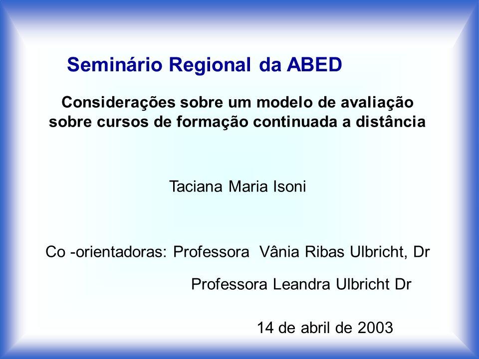 Considerações sobre um modelo de avaliação sobre cursos de formação continuada a distância Taciana Maria Isoni Co -orientadoras: Professora Vânia Riba