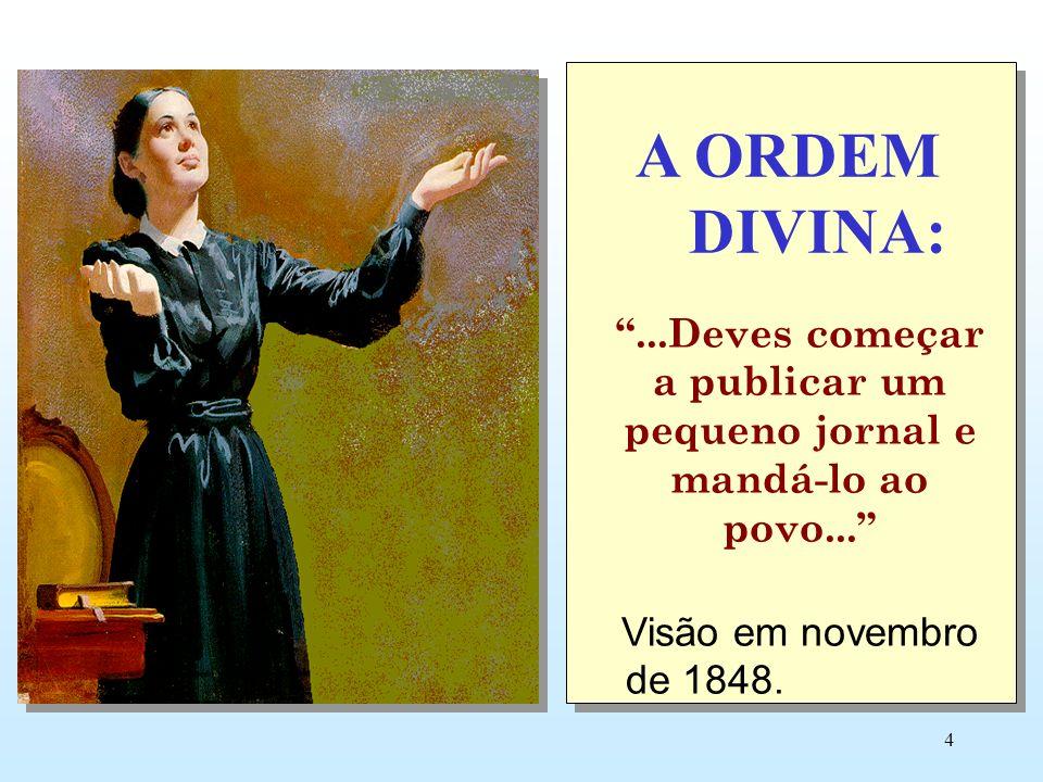 4 A ORDEM DIVINA:...Deves começar a publicar um pequeno jornal e mandá-lo ao povo... Visão em novembro de 1848.