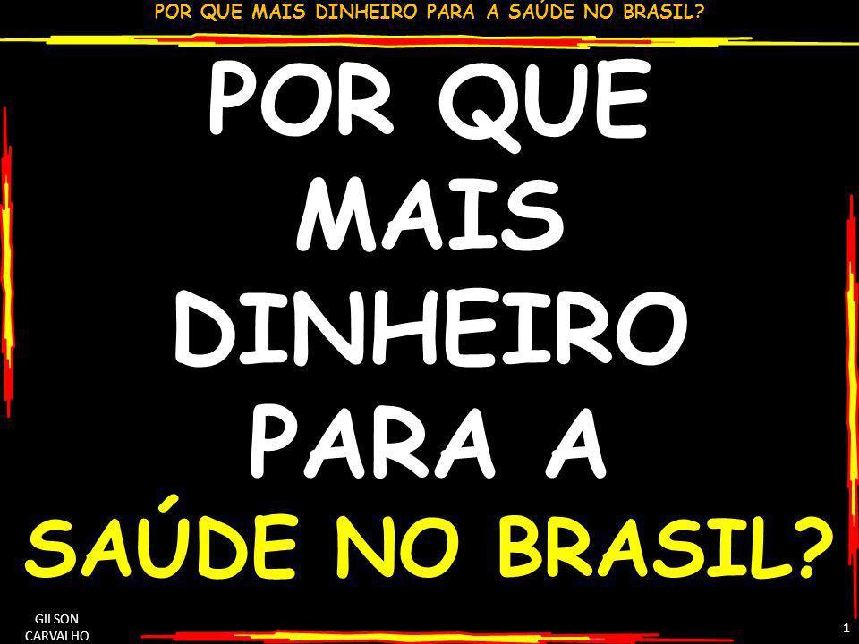 POR QUE MAIS DINHEIRO PARA A SAÚDE NO BRASIL? GILSON CARVALHO 1 POR QUE MAIS DINHEIRO PARA A SAÚDE NO BRASIL?
