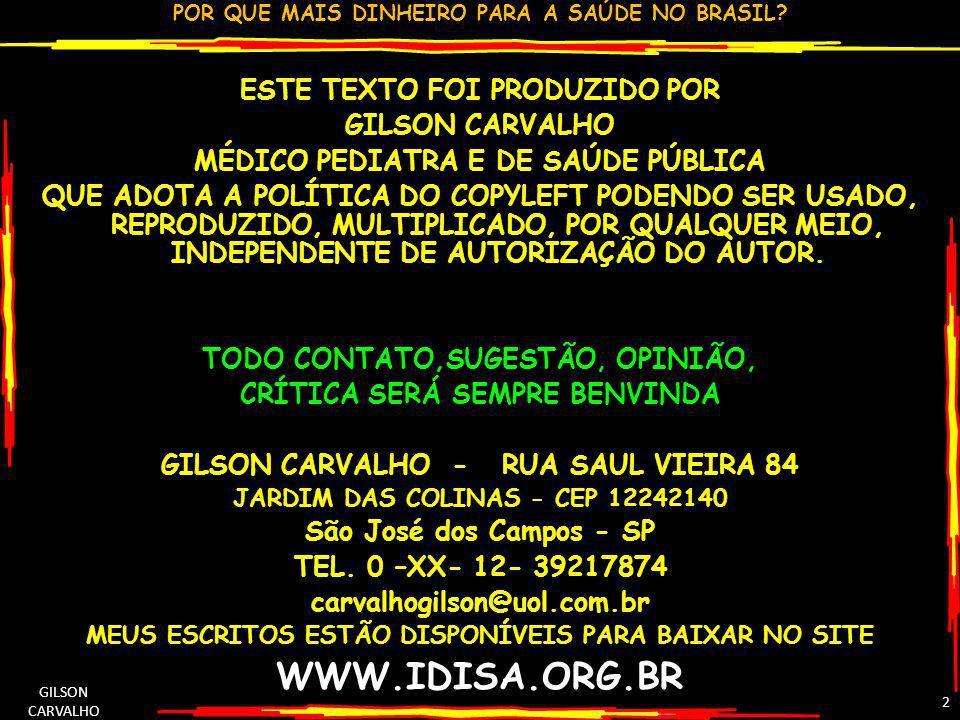 POR QUE MAIS DINHEIRO PARA A SAÚDE NO BRASIL? GILSON CARVALHO 2 ESTE TEXTO FOI PRODUZIDO POR GILSON CARVALHO MÉDICO PEDIATRA E DE SAÚDE PÚBLICA QUE AD