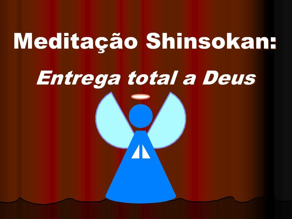 Meditação Shinsokan: Entrega total a Deus Meditação Shinsokan: Entrega total a Deus