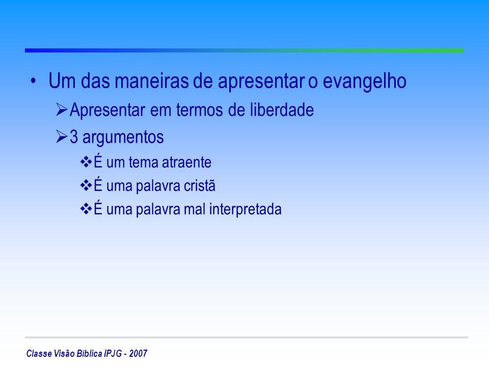 Classe Visão Bíblica IPJG - 2007 O que é liberdade.