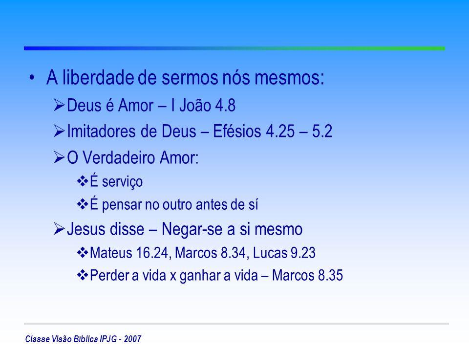 Classe Visão Bíblica IPJG - 2007 Isto é Liberdade.