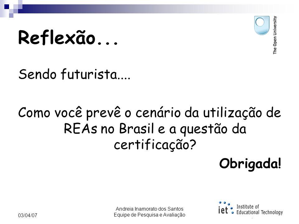 Andreia Inamorato dos Santos Equipe de Pesquisa e Avaliação 03/04/07 Modelos de abertura e certificação – REAs