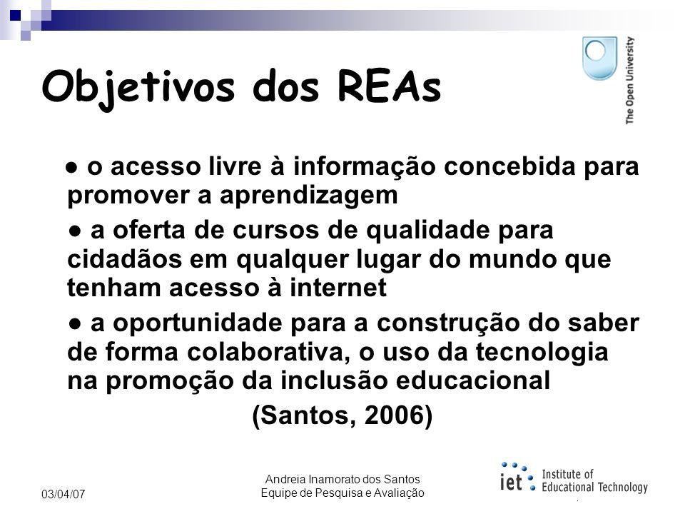 Andreia Inamorato dos Santos Equipe de Pesquisa e Avaliação 03/04/07 Recursos Educacionais Abertos Reider Roll: Recursos Educacionais Abertos são uma estratégia para aumentar o acesso a materiais educacionais eletrônicos (Stover, in Distance Education Report, 15 de Junho de 2005)