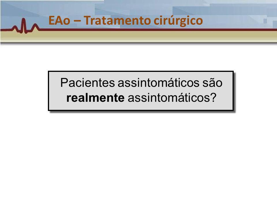 EAo – Tratamento cirúrgico Pacientes assintomáticos são realmente assintomáticos?