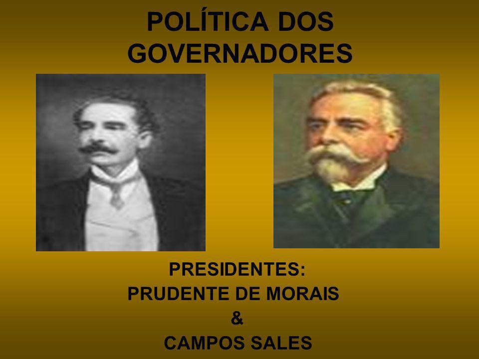 POLÍTICA DOS GOVERNADORES PRESIDENTES: PRUDENTE DE MORAIS & CAMPOS SALES