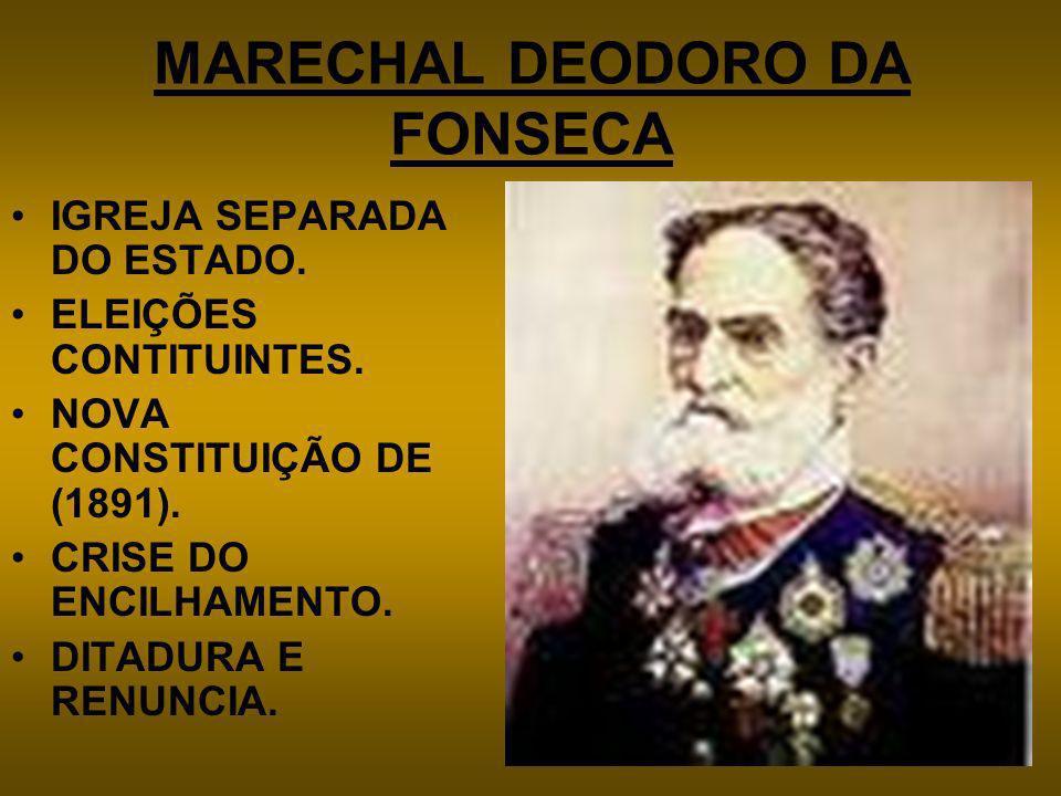 MARECHAL DEODORO DA FONSECA IGREJA SEPARADA DO ESTADO. ELEIÇÕES CONTITUINTES. NOVA CONSTITUIÇÃO DE (1891). CRISE DO ENCILHAMENTO. DITADURA E RENUNCIA.