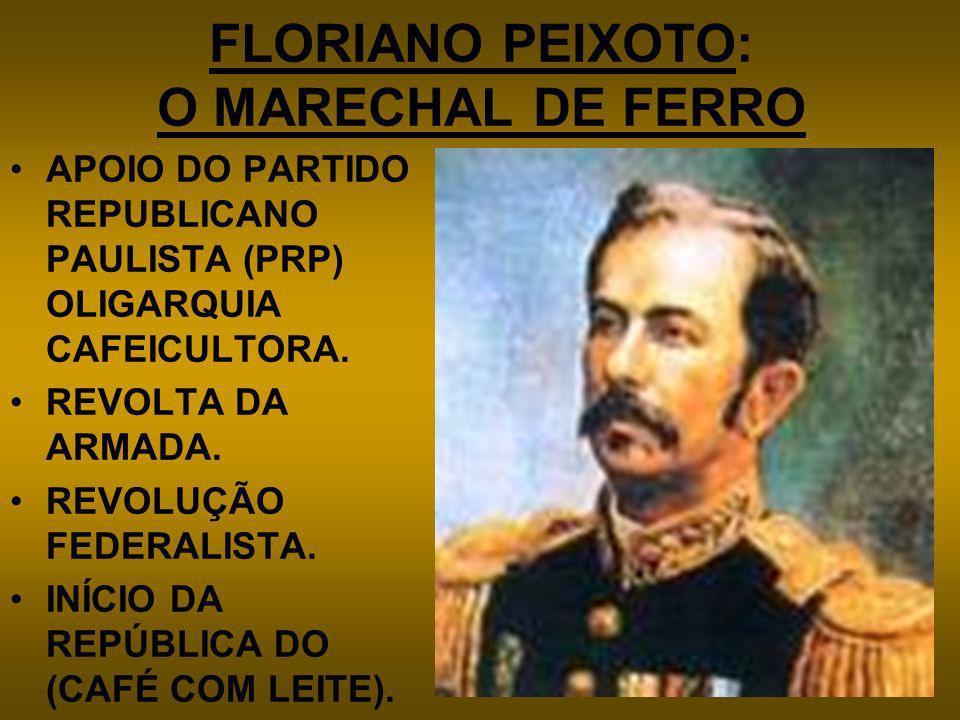 FLORIANO PEIXOTO: O MARECHAL DE FERRO APOIO DO PARTIDO REPUBLICANO PAULISTA (PRP) OLIGARQUIA CAFEICULTORA. REVOLTA DA ARMADA. REVOLUÇÃO FEDERALISTA. I
