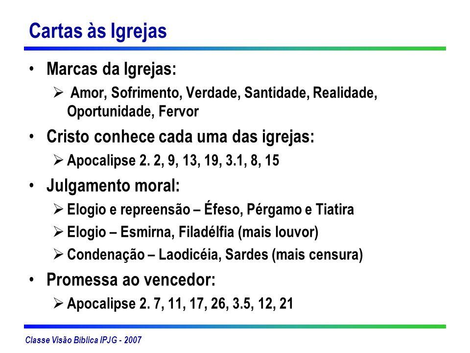 Classe Visão Bíblica IPJG - 2007 Cartas às Igrejas Marcas da Igrejas: Amor, Sofrimento, Verdade, Santidade, Realidade, Oportunidade, Fervor Cristo con