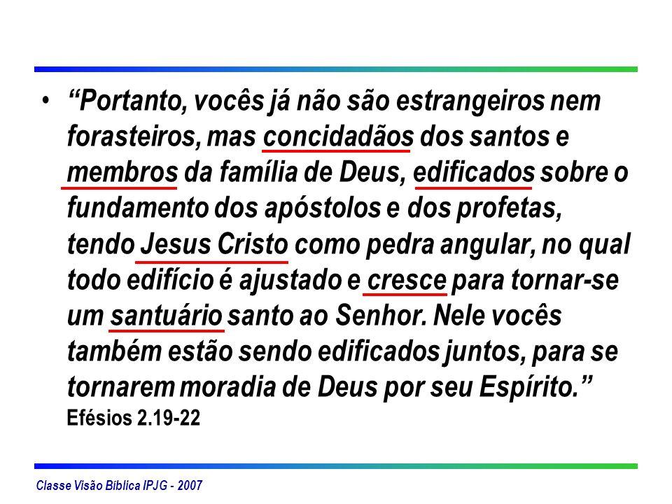 Classe Visão Bíblica IPJG - 2007 Vocês, porém, são geração eleita, sacerdócio real, nação santa, povo de propriedade exclusiva de Deus, para anunciar as grandezas daquele que os chamou das trevas para a sua maravilhosa luz.