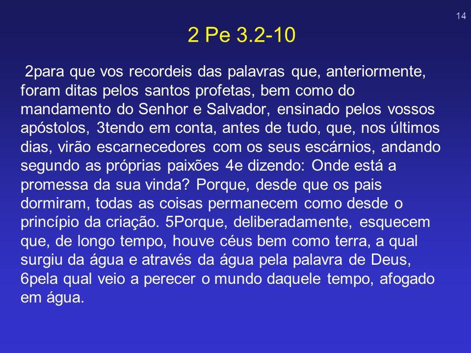 14 2para que vos recordeis das palavras que, anteriormente, foram ditas pelos santos profetas, bem como do mandamento do Senhor e Salvador, ensinado p