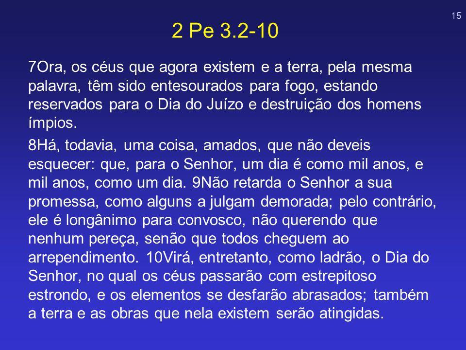 15 7Ora, os céus que agora existem e a terra, pela mesma palavra, têm sido entesourados para fogo, estando reservados para o Dia do Juízo e destruição