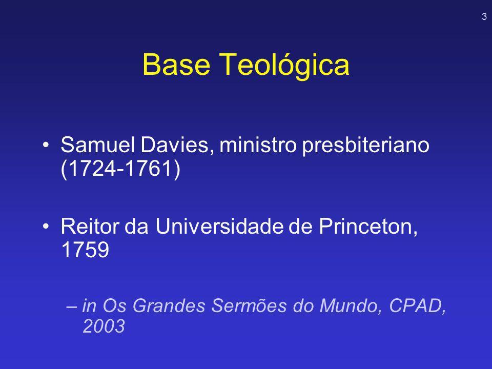 3 Base Teológica Samuel Davies, ministro presbiteriano (1724-1761) Reitor da Universidade de Princeton, 1759 –in Os Grandes Sermões do Mundo, CPAD, 20