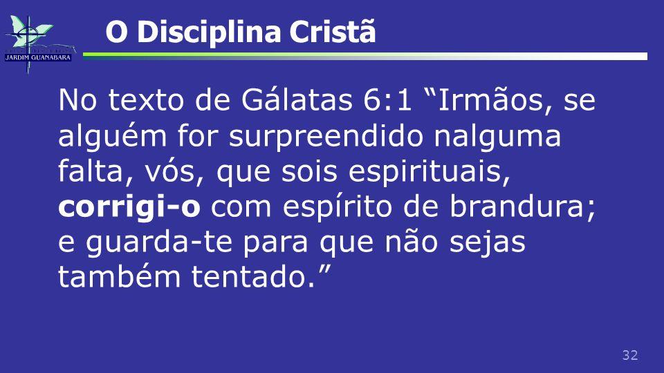 32 O Disciplina Cristã No texto de Gálatas 6:1 Irmãos, se alguém for surpreendido nalguma falta, vós, que sois espirituais, corrigi-o com espírito de