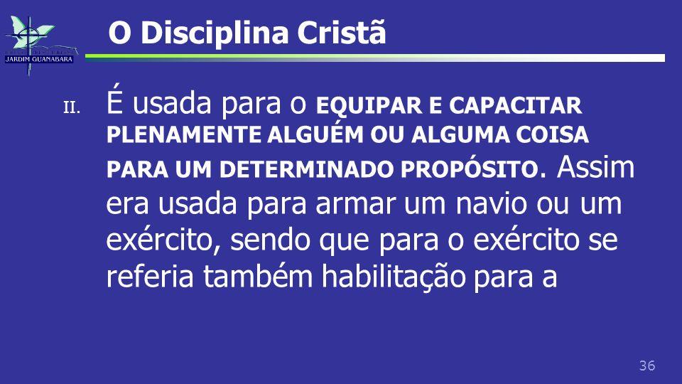 36 O Disciplina Cristã II. É usada para o EQUIPAR E CAPACITAR PLENAMENTE ALGUÉM OU ALGUMA COISA PARA UM DETERMINADO PROPÓSITO. Assim era usada para ar