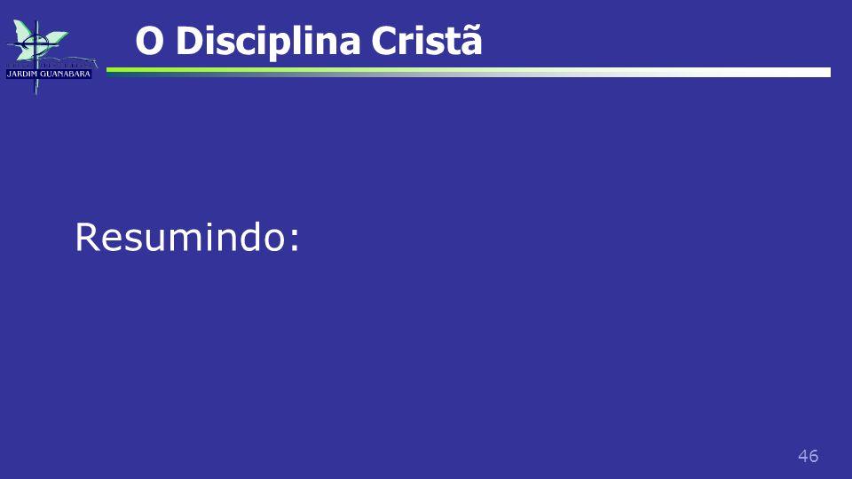46 O Disciplina Cristã Resumindo: