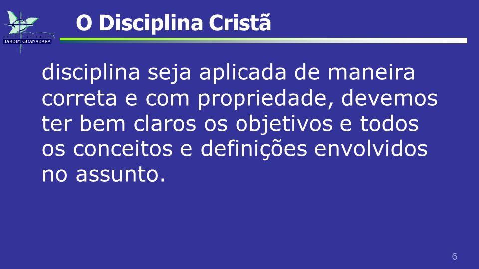 6 O Disciplina Cristã disciplina seja aplicada de maneira correta e com propriedade, devemos ter bem claros os objetivos e todos os conceitos e defini