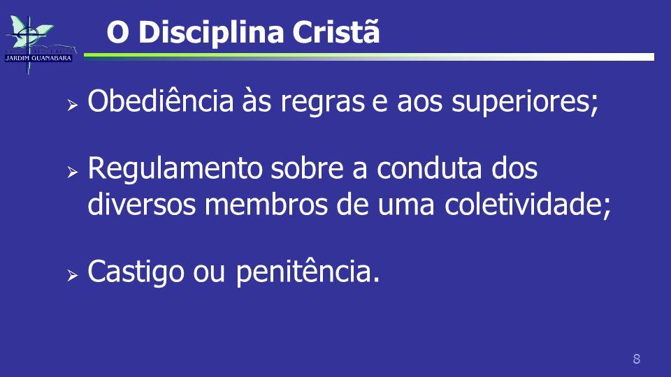 8 O Disciplina Cristã Obediência às regras e aos superiores; Regulamento sobre a conduta dos diversos membros de uma coletividade; Castigo ou penitênc