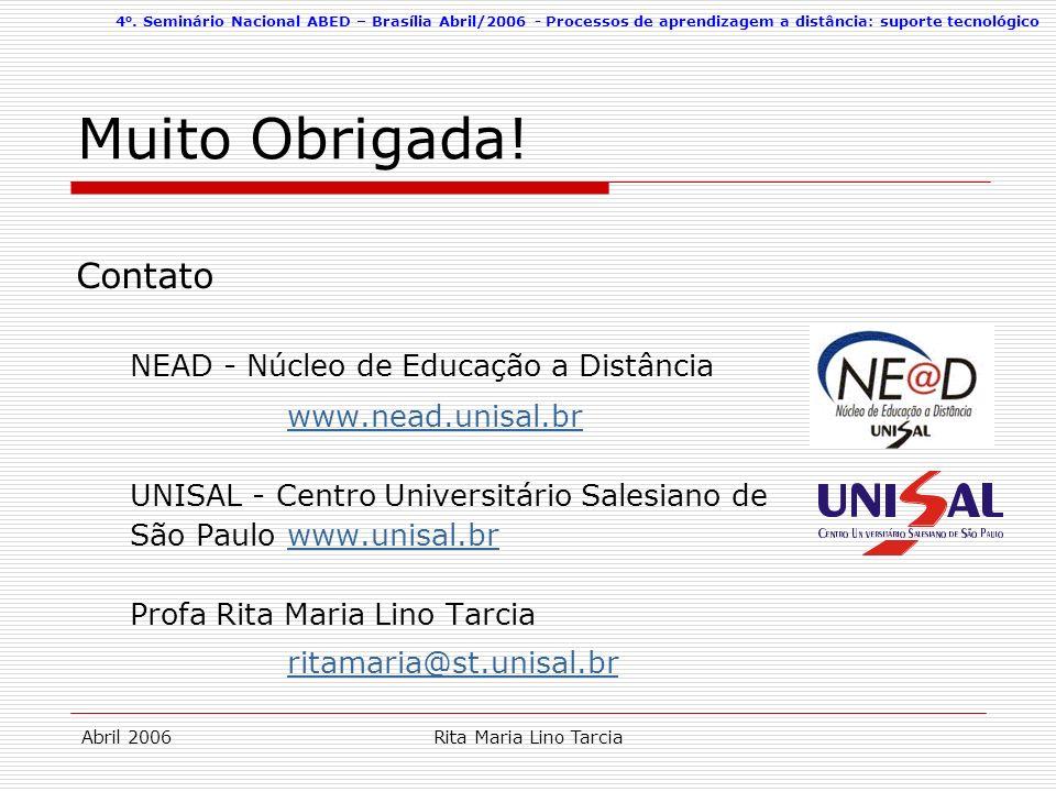 4 o. Seminário Nacional ABED – Brasília Abril/2006 - Processos de aprendizagem a distância: suporte tecnológico Abril 2006Rita Maria Lino Tarcia Muito