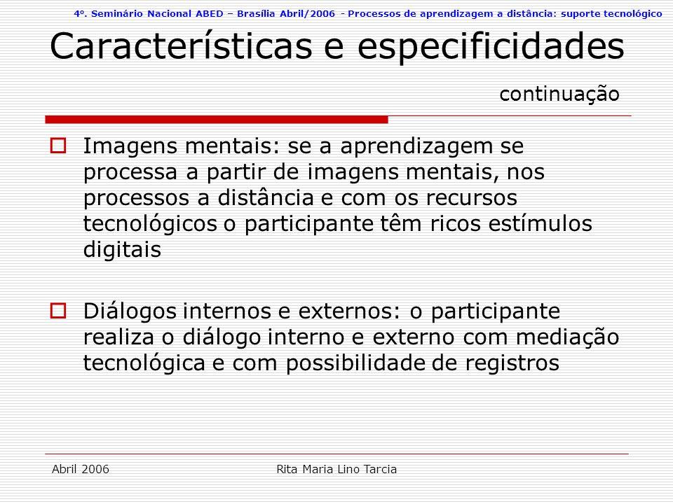 4 o. Seminário Nacional ABED – Brasília Abril/2006 - Processos de aprendizagem a distância: suporte tecnológico Abril 2006Rita Maria Lino Tarcia Carac