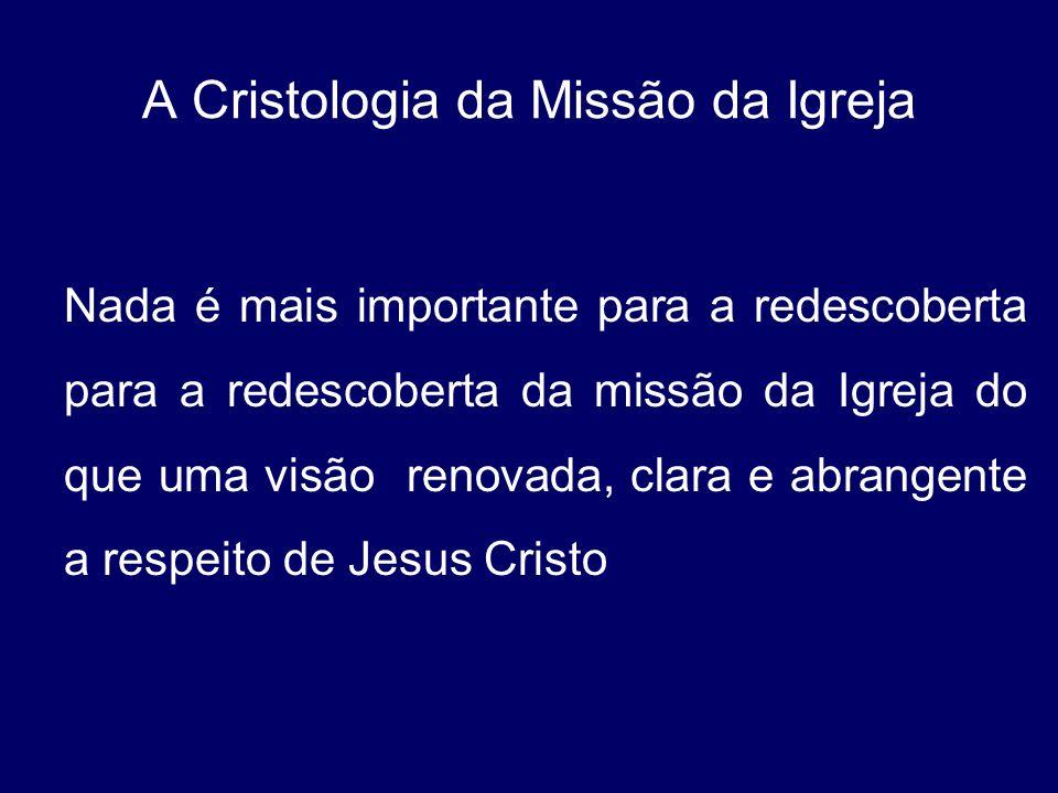 A Cristologia da Missão da Igreja Nada é mais importante para a redescoberta para a redescoberta da missão da Igreja do que uma visão renovada, clara