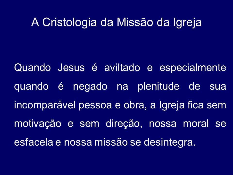 A Cristologia da Missão da Igreja Quando Jesus é aviltado e especialmente quando é negado na plenitude de sua incomparável pessoa e obra, a Igreja fic
