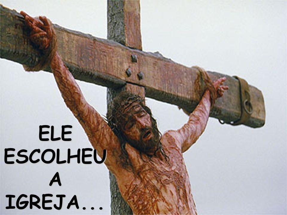 ELE ESCOLHEU A IGREJA...