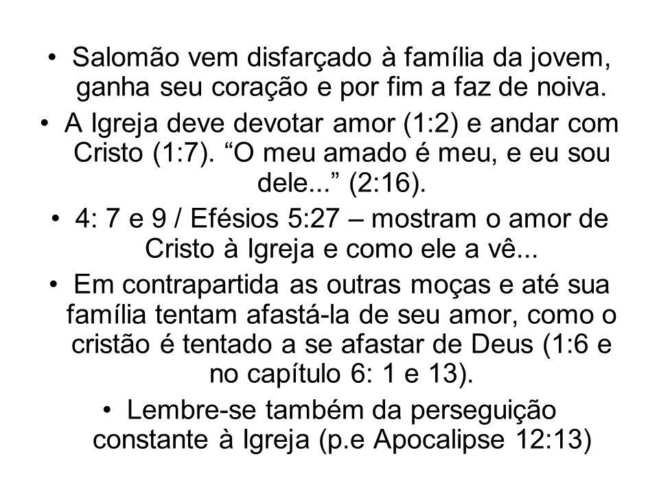 Salomão vem disfarçado à família da jovem, ganha seu coração e por fim a faz de noiva. A Igreja deve devotar amor (1:2) e andar com Cristo (1:7). O me