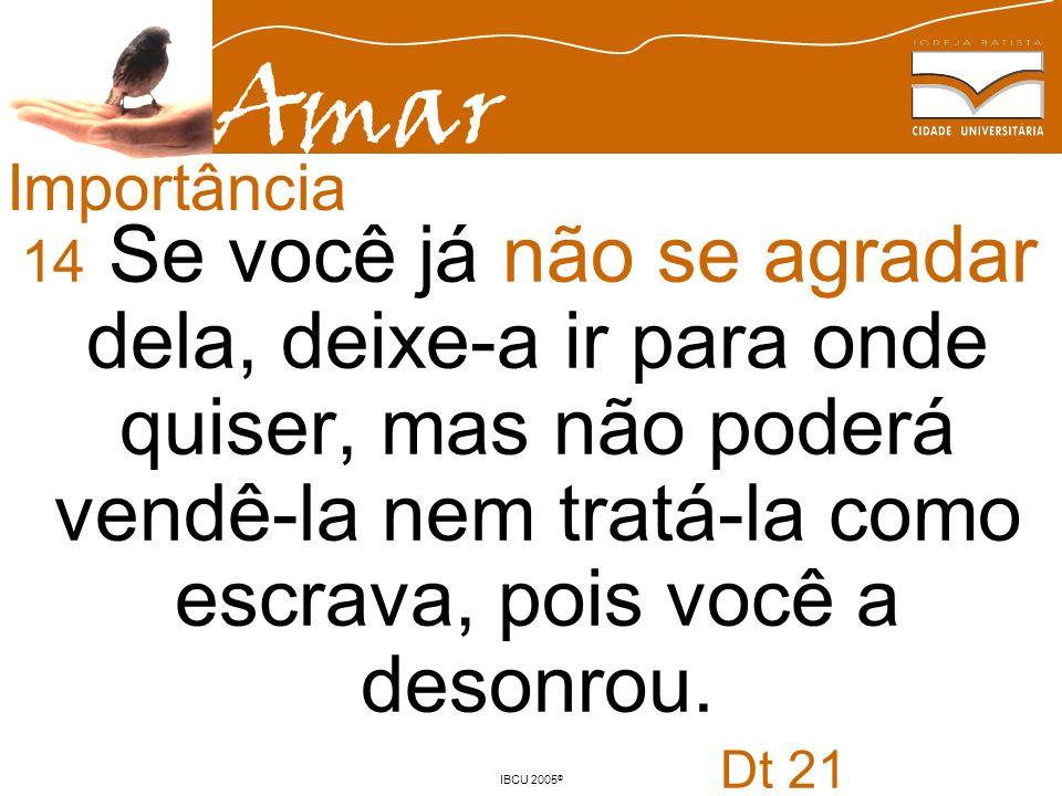 Amar IBCU 2005 © 14 Se você já não se agradar dela, deixe-a ir para onde quiser, mas não poderá vendê-la nem tratá-la como escrava, pois você a desonr