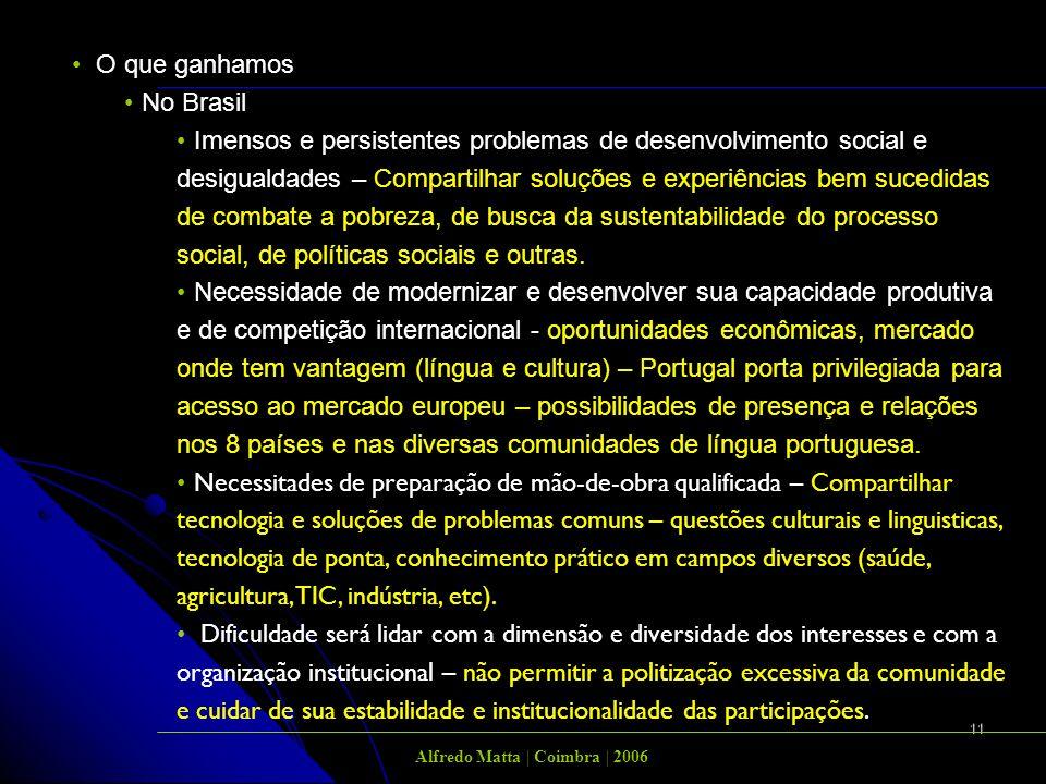 11 O que ganhamos No Brasil Imensos e persistentes problemas de desenvolvimento social e desigualdades – Compartilhar soluções e experiências bem sucedidas de combate a pobreza, de busca da sustentabilidade do processo social, de políticas sociais e outras.