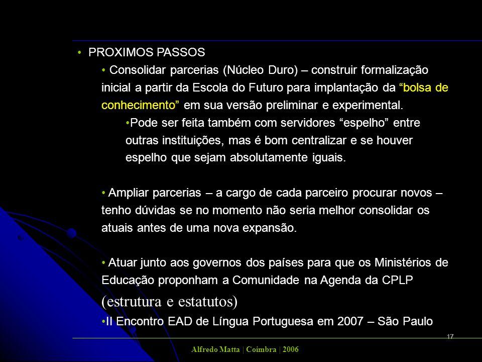 17 Representação dos professores sobre formação em EAD PROXIMOS PASSOS Consolidar parcerias (Núcleo Duro) – construir formalização inicial a partir da Escola do Futuro para implantação da bolsa de conhecimento em sua versão preliminar e experimental.