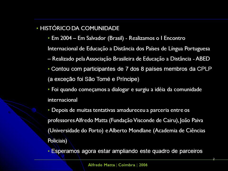 2 Alfredo Matta | Coimbra | 2006 HISTÓRICO DA COMUNIDADE Em 2004 – Em Salvador (Brasil) - Realizamos o I Encontro Internacional de Educação a Distânci
