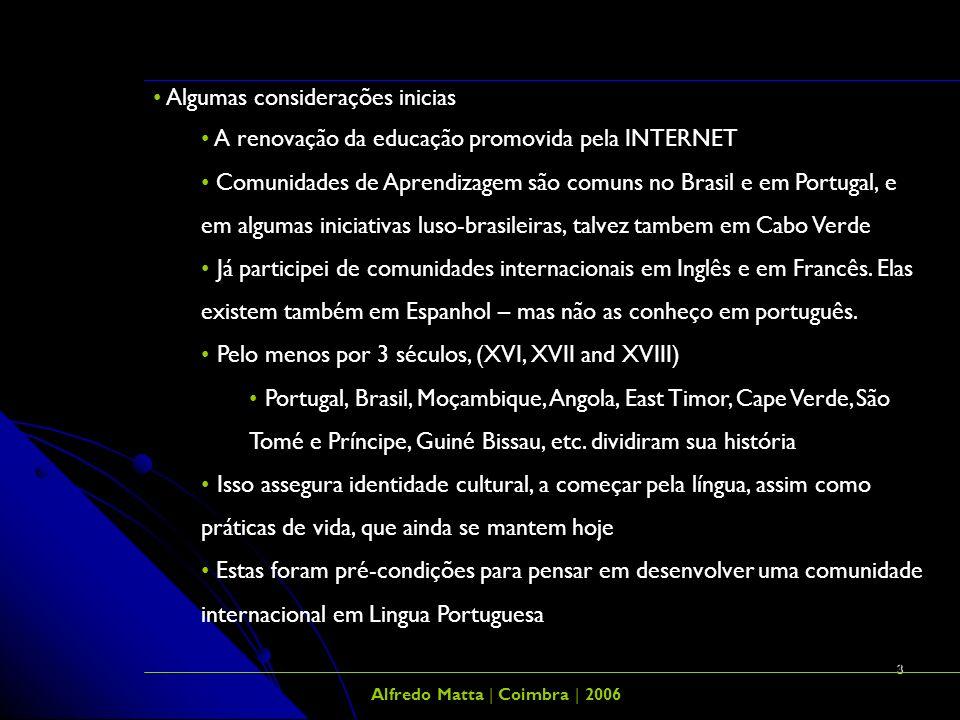 3 Algumas considerações inicias A renovação da educação promovida pela INTERNET Comunidades de Aprendizagem são comuns no Brasil e em Portugal, e em a