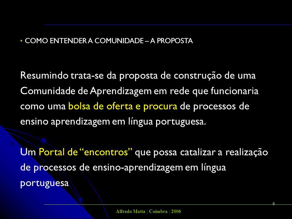 6 Representação dos professores sobre formação em EAD COMO ENTENDER A COMUNIDADE – A PROPOSTA Resumindo trata-se da proposta de construção de uma Comunidade de Aprendizagem em rede que funcionaria como uma bolsa de oferta e procura de processos de ensino aprendizagem em língua portuguesa.