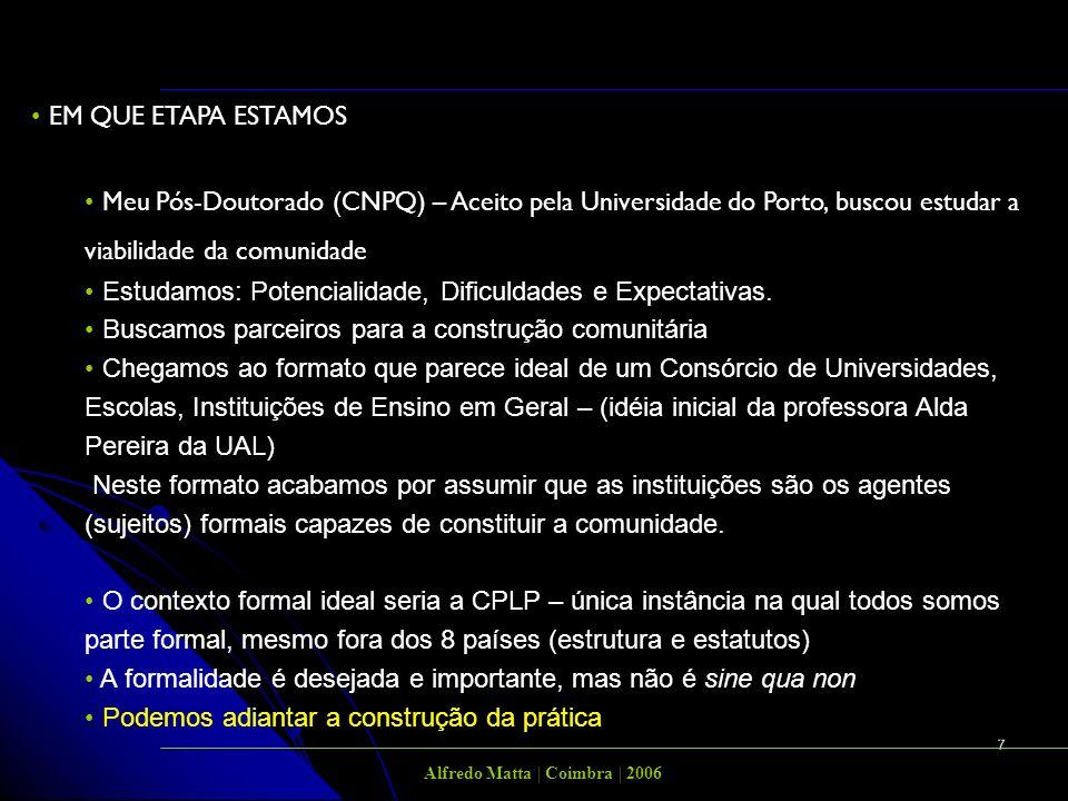 7 EM QUE ETAPA ESTAMOS Meu Pós-Doutorado (CNPQ) – Aceito pela Universidade do Porto, buscou estudar a viabilidade da comunidade Estudamos: Potencialidade, Dificuldades e Expectativas.