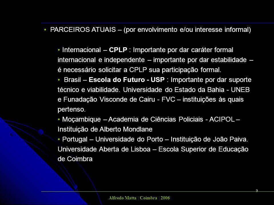 9 PARCEIROS ATUAIS – (por envolvimento e/ou interesse informal) Internacional – CPLP : Importante por dar caráter formal internacional e independente – importante por dar estabilidade – é necessário solicitar a CPLP sua participação formal.
