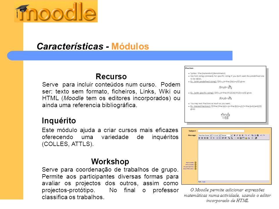 Características - Módulos Inquérito Este módulo ajuda a criar cursos mais eficazes oferecendo uma variedade de inquéritos (COLLES, ATTLS). Workshop Se